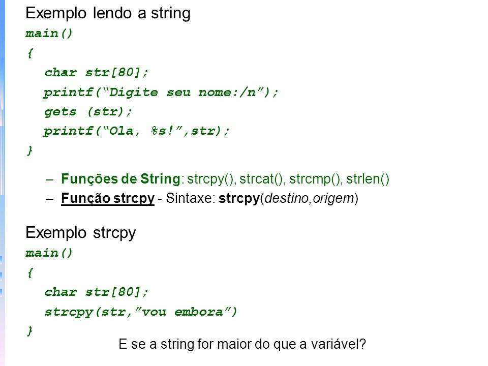 Exemplo lendo a string Exemplo strcpy main() { char str[80];